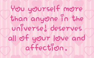 ... than anyone in the universe deserves all of your love and affection