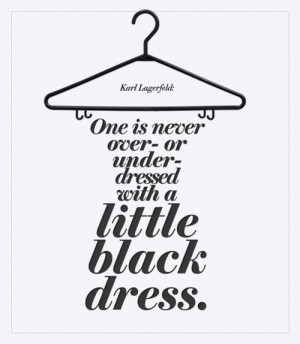 ... under dressed with a little black dress. - Karl Lagerfeld style quotes