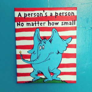 ... as then hand-painted. A quote from Horton Hears A Who! by Dr. Seuss