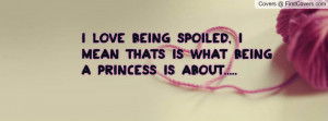 Love Being Spoiled, I Mean Thats Is What Being A Princess is About ...