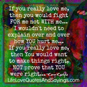 you really love me then you would want to make things right not prove ...