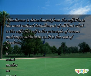 Obedience is detachment from the self. This