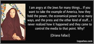 am angry at the Jews for many things… If you want to take the ...