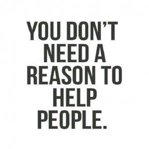 You Don't Need A Reason To Help People
