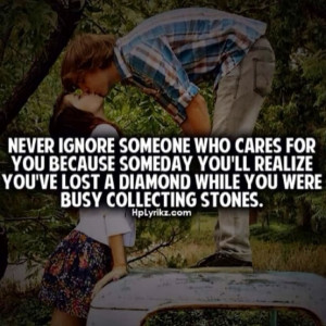 Never Ignore Someone Who Cares For You Because Someday You'll ...