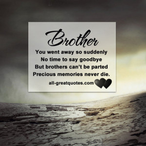 Brother .. You went away so suddenly, no time to say goodbye But ...