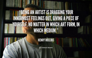 quote-Henry-Rollins-being-an-artist-is-dragging-your-innermost-4167 ...