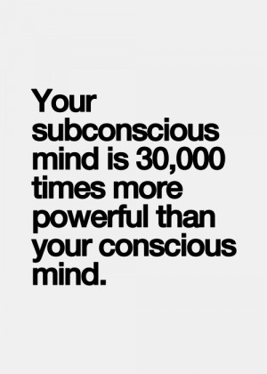 ... mind is 30000 times more powerful than your conscious mind
