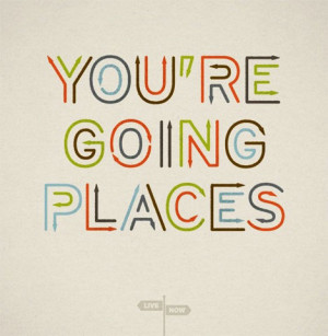 You're going places.