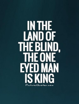 Eye Quotes King Quotes Proverb Quotes Blind Quotes Desiderius Erasmus ...