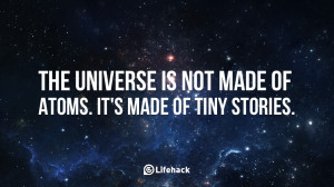 The universe is not made of atoms. It is made of tiny stories.