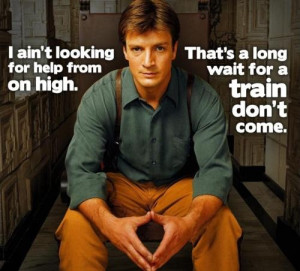 ... wait for a train don't come. #firefly Firefly Quotes, Fireflies Quotes