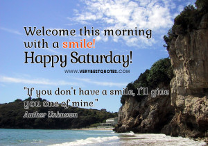 Saturday Good Morning sayings, Welcome this morning with a smile!