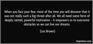 ... us to overcome obstacles so we can live our dreams. - Les Brown