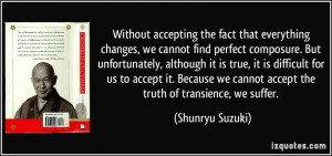 ... accept it. Because we cannot accept the truth of transience, we suffer