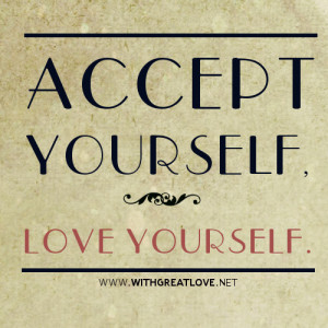 ACCEPT YOURSELF LOVE YOURSELF quotes.