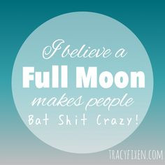 full moon makes people bat shit crazy. Especially kids!! # ...