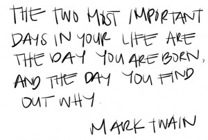 ... and the day you find out why - Mark Twain #life #purpose #quote #twain