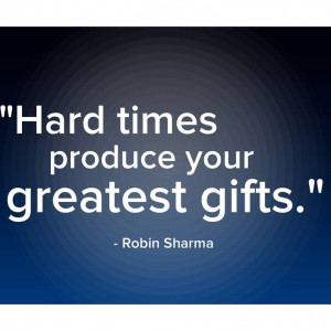 Gifts, Hard Times, Robin Sharma, Favorite Quotes, Inspiration Quotes ...