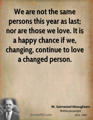 We are not the same persons this year as last; nor are those we love ...