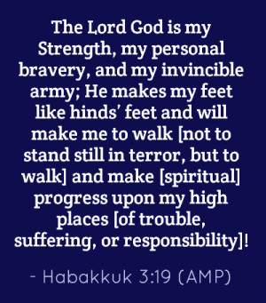 The Lord God is my Strength, my personal bravery, and