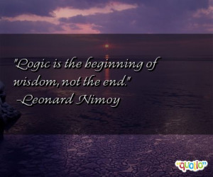quotes in our collection. Leonard Nimoy is known for saying 'Logic ...