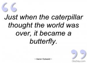 just when the caterpillar thought the aaron outward
