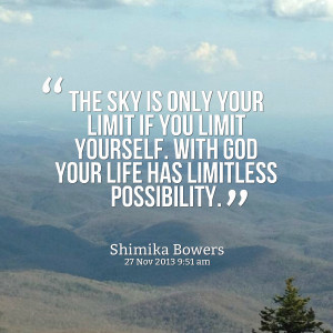 ... if you limit yourself with god your life has limitless possibility