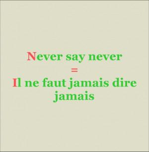 Never say never = Il ne faut jamais dire jamais