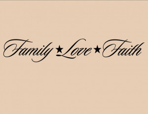 Family Love Faith - Family Quote