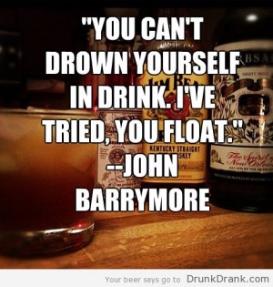 John Barrymore quote on Drinking - http://www.drunkdrank.com/drink ...