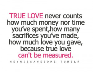 TRUE LOVE never counts how much money nor time... - HEYMISSAWESOME