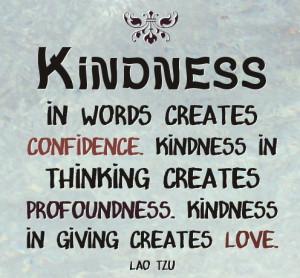 Kindness creates confidence, profoundness and love. Lao Tzu #taolife # ...