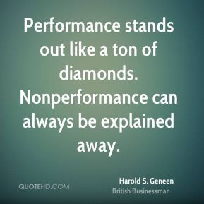 Performance stands out like a ton of diamonds. Nonperformance can ...