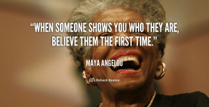 ... - quote-Maya-Angelou-when-someone-shows-you-who-they-are-89681