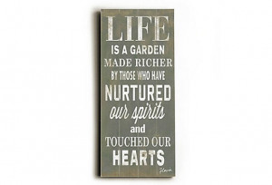 Life Is A Garden - of course I agree as I use gardening as a metaphor ...