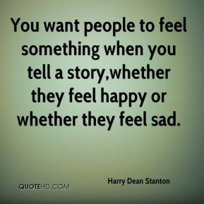 Harry Dean Stanton - You want people to feel something when you tell a ...
