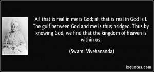me is God; all that is real in God is I. The gulf between God and me ...