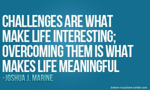 ... life quotes challenges are what make life interesting challenge quote
