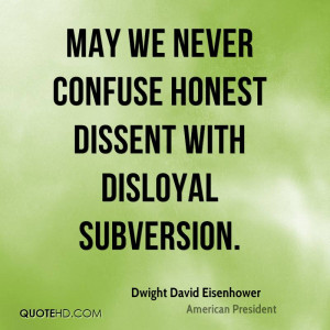 May we never confuse honest dissent with disloyal subversion.