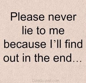 please never lie to me because i ll find out in the end
