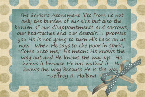 This quote was requested by Terah for her RS lesson on the Atonement ...