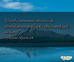 Good communication is as stimulating as black coffee, and just as hard ...