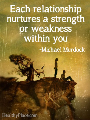 Quote on abuse - Each relationship nurtures a strength or weakness ...