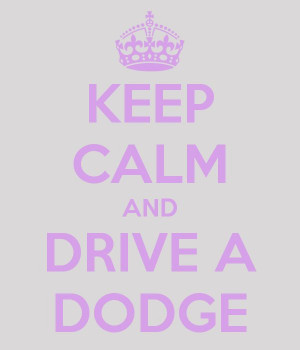 KEEP CALM AND DRIVE A DODGE