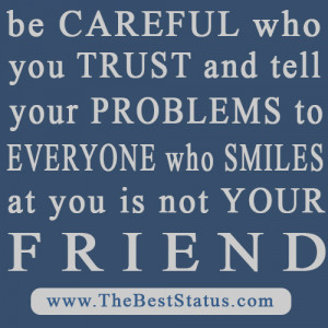 ... Tell Your Problems To Everyone Who Smiles At You Is Not Your Friend