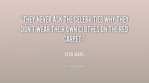 They never ask the celebrities why they don't wear their own clothes ...