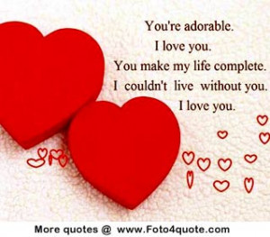 ... You. You Make My Life Complete. I Couldn't Live Without You. I Love