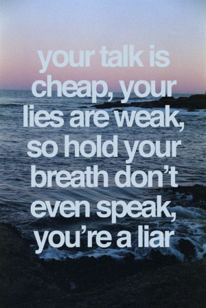 why lie, the truth will set you free.