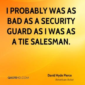David Hyde Pierce - I probably was as bad as a security guard as I was ...
